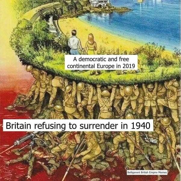 Plant - A democratic and free continental Europe in 2019 Britain refusing to surrender in 1940 Belligerent British Empire Memes