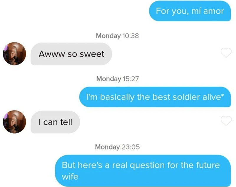 Text - For you, mí amor Monday 10:38 Awww so sweet Monday 15:27 I'm basically the best soldier alive* I can tell Monday 23:05 But here's a real question for the future wife