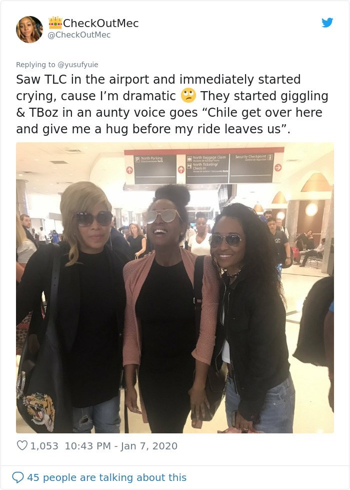 "Text - .. CheckOutMec @CheckOutMec Replying to @yusufyuie Saw TLC in the airport and immediately started crying, cause l'm dramatic & TBoz in an aunty voice goes ""Chile get over here and give me a hug before my ride leaves us"". They started giggling Security Checkpoint P North Parking Fincionemene ul North Baggage Claim O1,053 10:43 PM - Jan 7, 2020 45 people are talking about this"