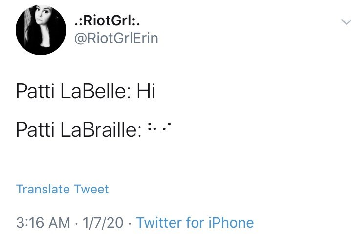 Text - .:RiotGrl:. @RiotGrIErin Patti LaBelle: Hi Patti LaBraille: · ·* Translate Tweet 3:16 AM · 1/7/20 · Twitter for iPhone