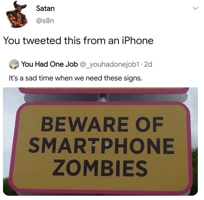 Text - Satan @s8n You tweeted this from an iPhone You Had One Job @_youhadonejob1 · 2d It's a sad time when we need these signs. BEWARE OF SMARTPHONE ZOMBIES