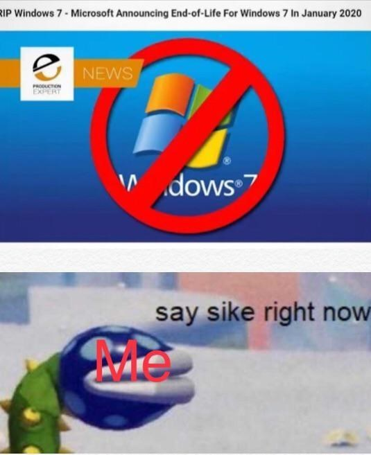 "Text - RIP Windows 7- Microsoft Announcing End-of-Life For Windows 7 In January 2020 NEWS PRODUCTON EXPERT "" dows 7 say sike right now"