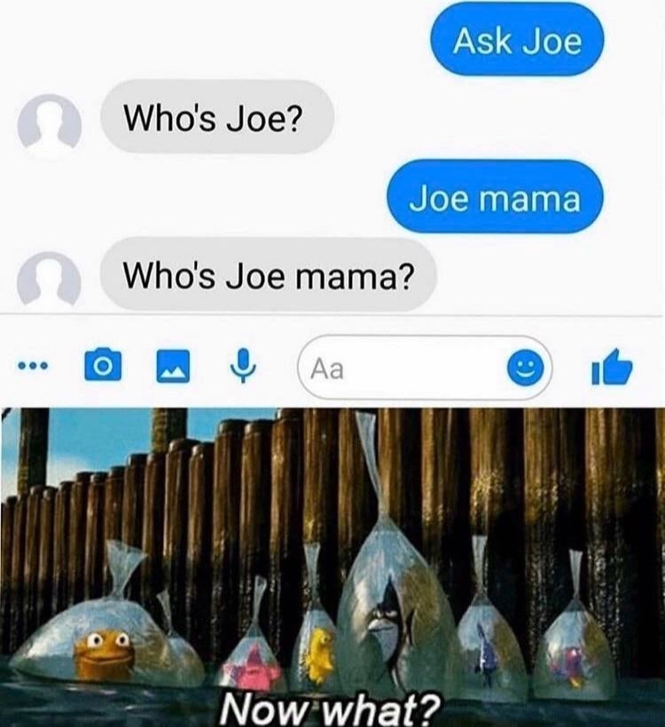 Font - Ask Joe Who's Joe? Joe mama Who's Joe mama? Aa Now what?