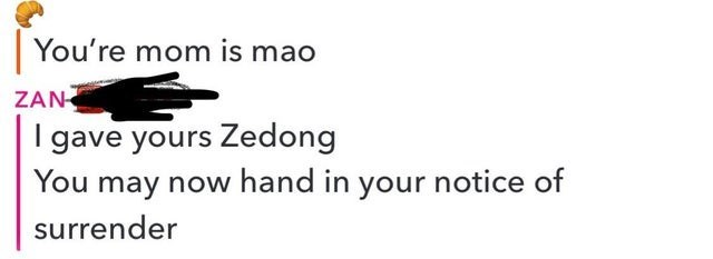 Text - You're mom is mao ZAN I gave yours Zedong You may now hand in your notice of surrender
