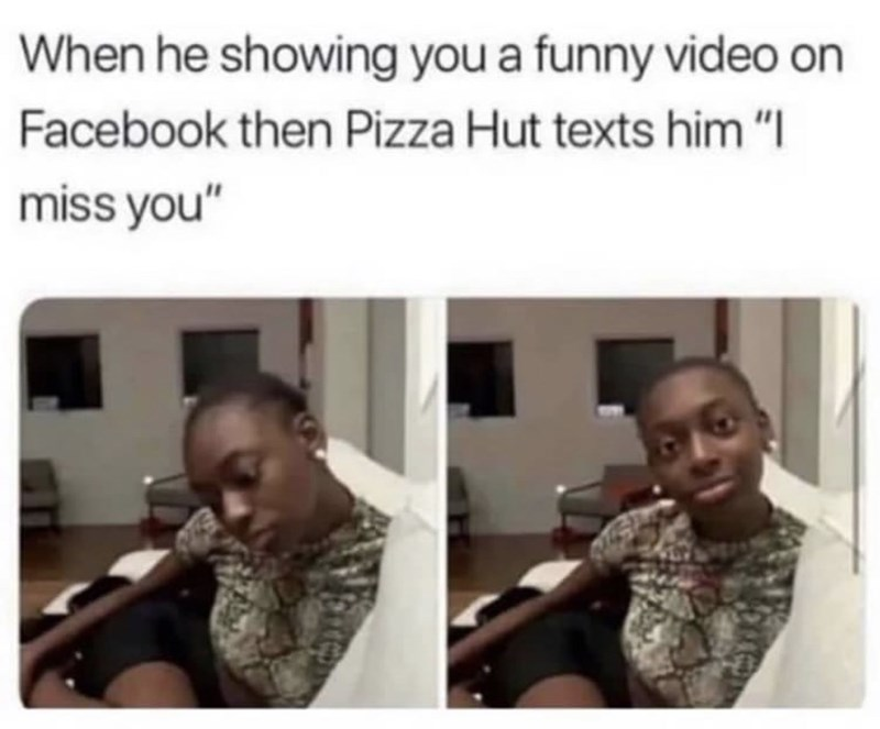 """Hair - When he showing you a funny video on Facebook then Pizza Hut texts him """"I miss you"""""""