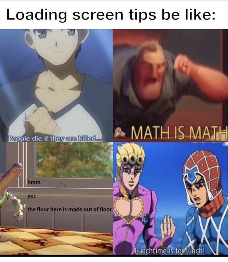 Cartoon - Loading screen tips be like: MATH IS MATH People die if they are killed.co hmm yes the floor here is made out of floor Lunchtime is forlunch!