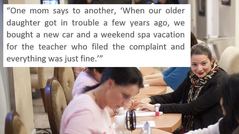 """Text - """"One mom says to another, 'When our older daughter got in trouble a few years ago, we bought a new car and a weekend spa vacation for the teacher who filed the complaint and everything was just fine."""""""