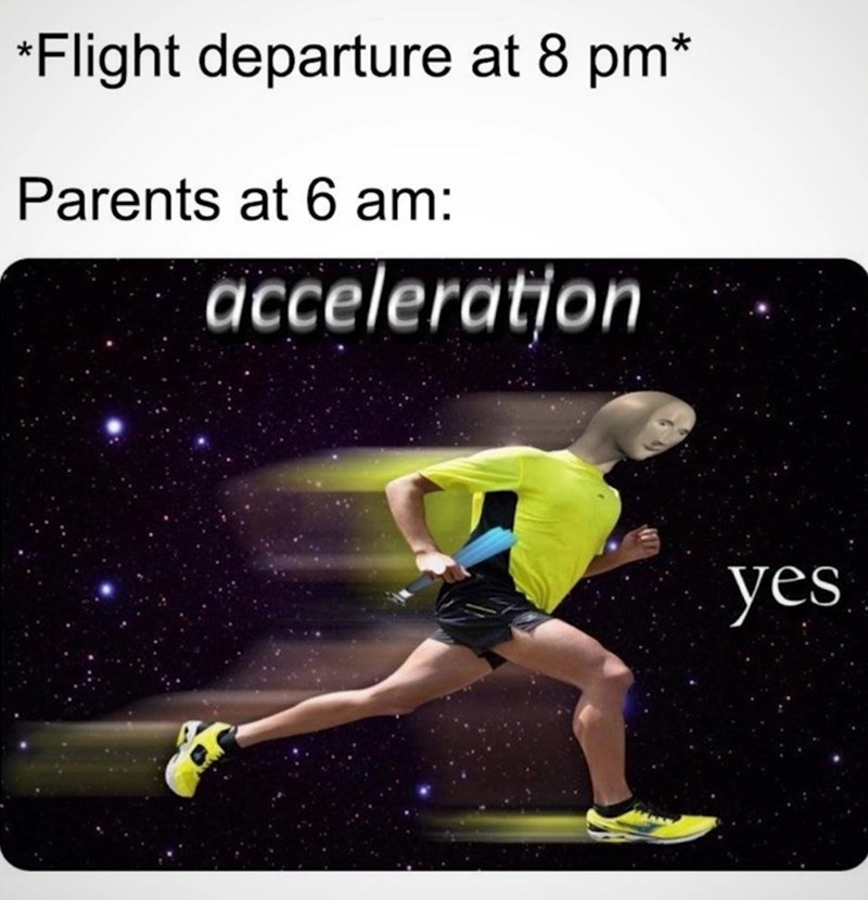 Sports - *Flight departure at 8 pm* Parents at 6 am: acceleratjon yes
