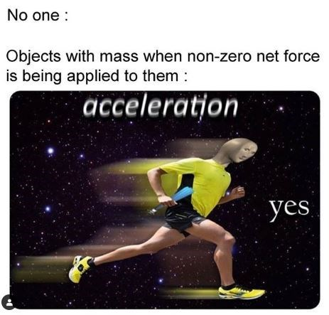Sports - No one : Objects with mass when non-zero net force is being applied to them : acceleration yes