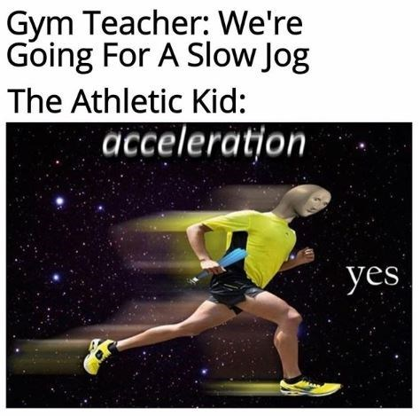 Photo caption - Gym Teacher: We're Going For A Slow Jog The Athletic Kid: acceleration yes