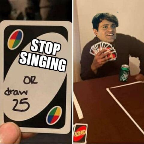 Games - STOP SINGING OR draw 25 UNO