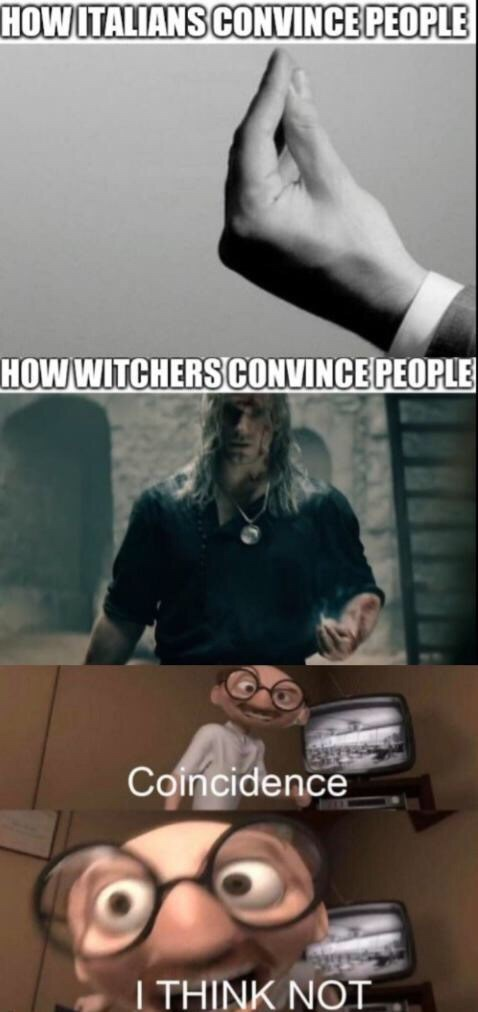Text - HOW ITALIANS CONVINCE PEOPLE HOW WITCHERSCONVINCE PEOPLE Coincidence I THINK NOT