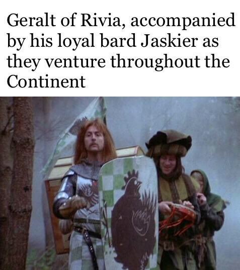 Text - Geralt of Rivia, accompanied by his loyal bard Jaskier as they venture throughout the Continent
