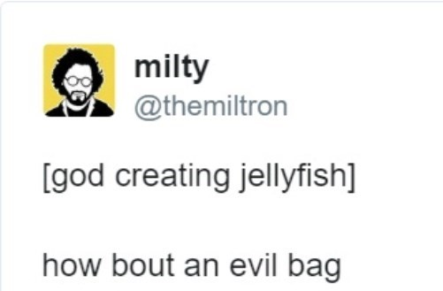Text - Text - milty @themiltron [god creating jellyfish] how bout an evil bag