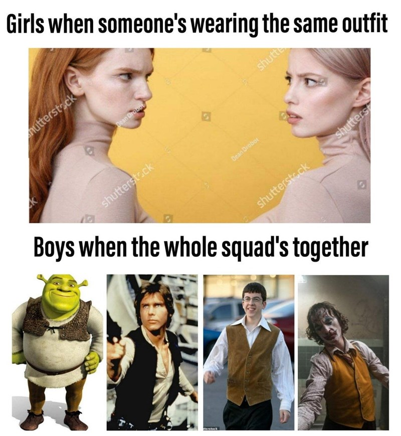 Facial expression - Girls when someone's wearing the same outfit nutterst.ck Dean Drobot shutte shutterstock Boys when the whole squad's together Dean Drobot shutters shutterstock tterstock