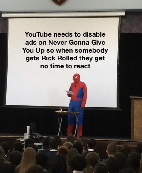 Text - YouTube needs to disable ads on Never Gonna Give You Up so when somebody gets Rick Rolled they get no time to react