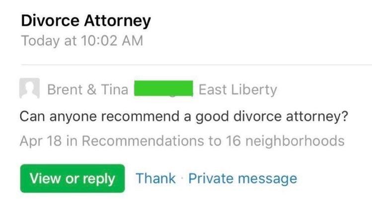 Text - Divorce Attorney Today at 10:02 AM I Brent & Tina East Liberty Can anyone recommend a good divorce attorney? Apr 18 in Recommendations to 16 neighborhoods View or reply Thank Private message