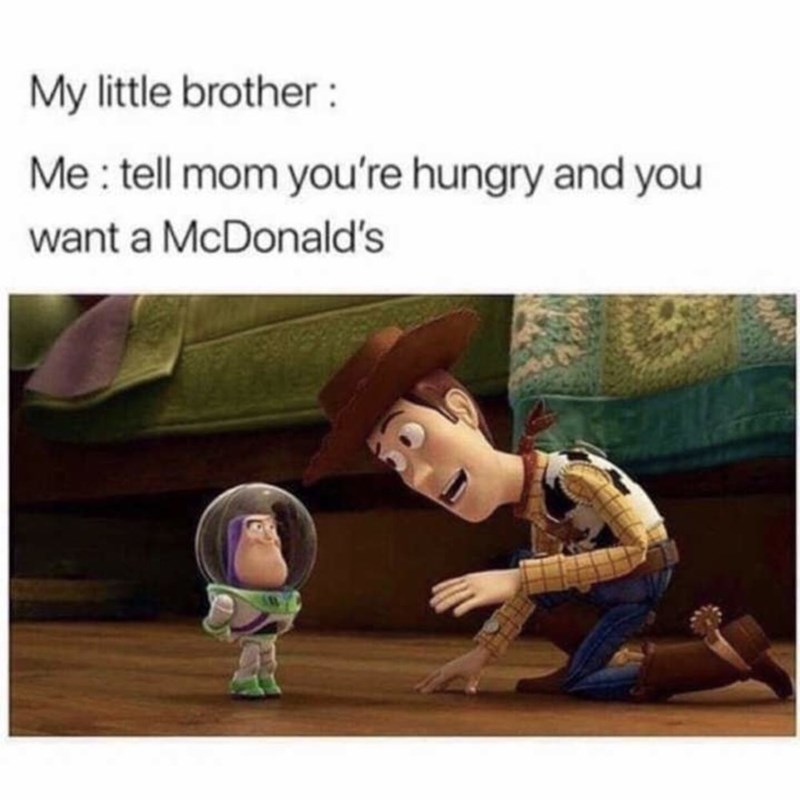 Text - My little brother : Me : tell mom you're hungry and you want a McDonald's