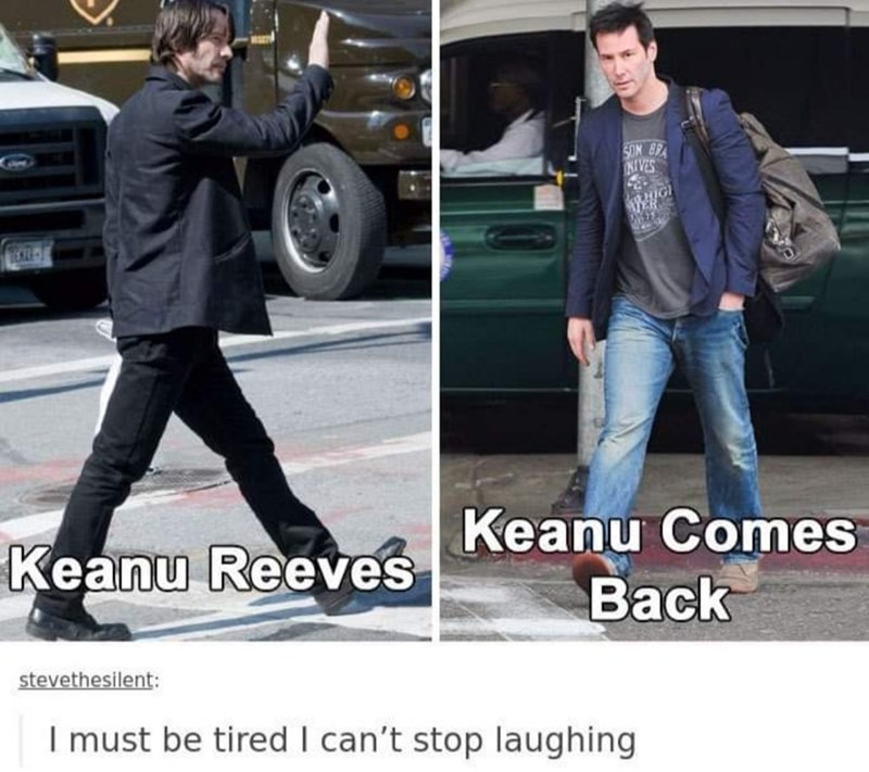 Jeans - SON EPA INIVES TEREE-S Keanu Comes Back Keanu Reeves stevethesilent: I must be tired I can't stop laughing