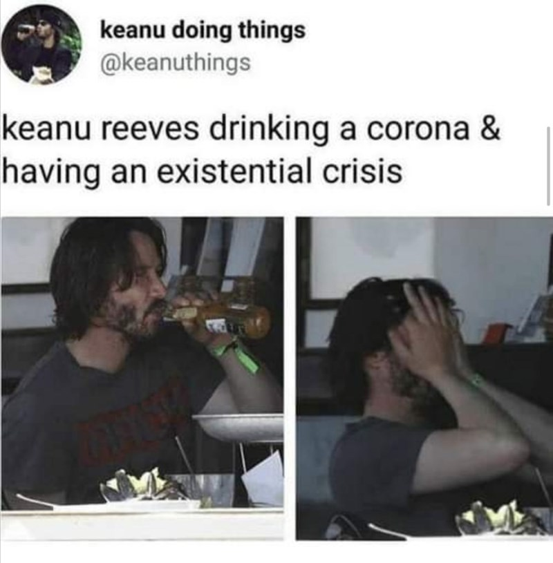 Text - keanu doing things @keanuthings keanu reeves drinking a corona & having an existential crisis