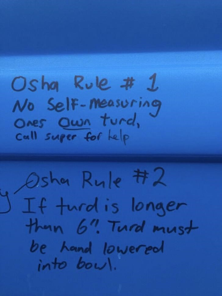 Text - Osha Rule # 1 No Self-measuring Ones Qwn turd, Call super for help Asha Rule Ħ2 JIf turdis longer thean 6? Turd must be hand lowered into bowl.