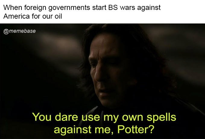 Text - When foreign governments start BS wars against America for our oil @memebase You dare use my own spells against me, Potter?