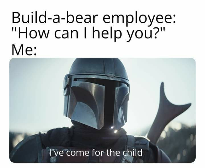 "Helmet - Build-a-bear employee: ""How can I help you?"" Me: I've come for the child"