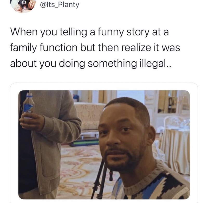 Text - @lts_Planty When you telling a funny story at a family function but then realize it was about you doing something illegal..