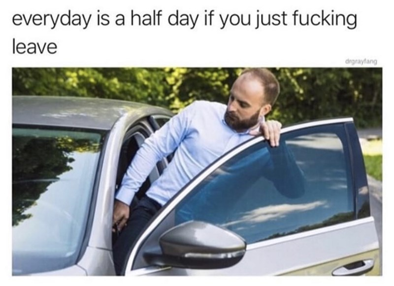 Motor vehicle - everyday is a half day if you just fucking leave drgrayfang