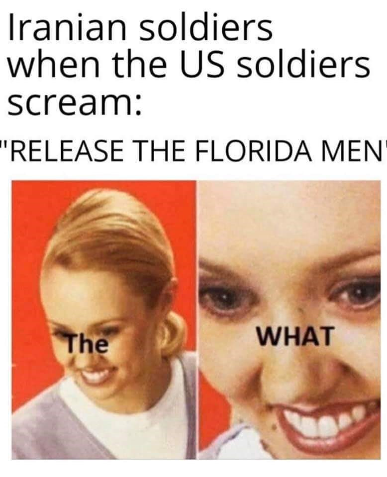 "Face - Iranian soldiers when the US soldiers scream: ""RELEASE THE FLORIDA MEN WHAT The"