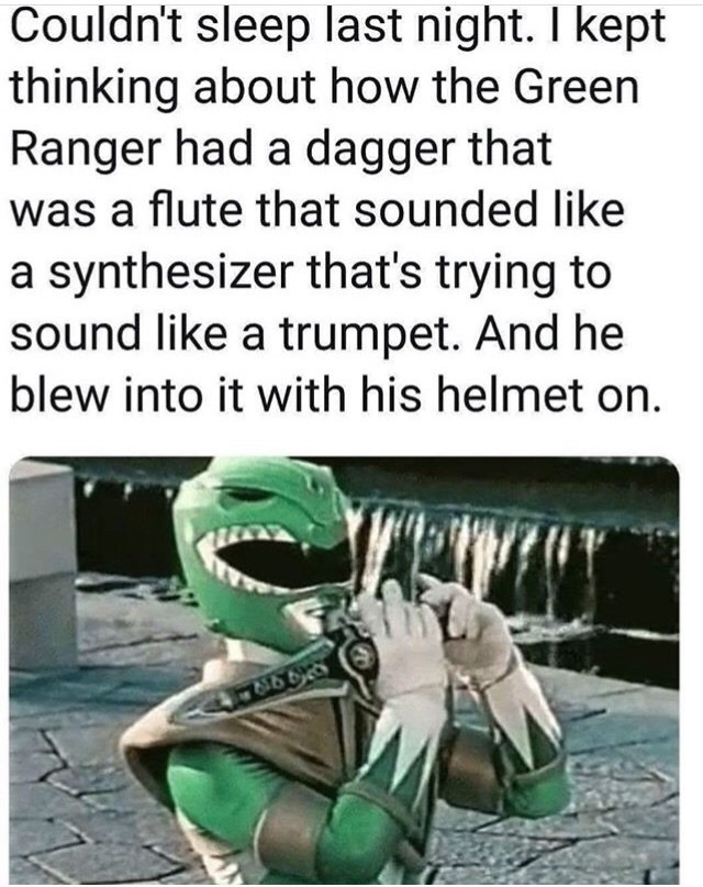 Cartoon - Couldn't sleep last night. I kept thinking about how the Green Ranger had a dagger that was a flute that sounded like a synthesizer that's trying to sound like a trumpet. And he blew into it with his helmet on.