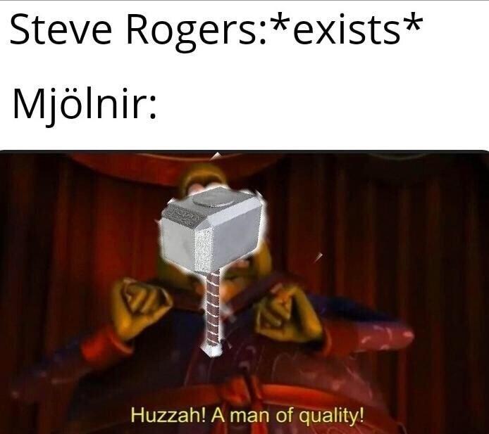 Text - Steve Rogers:*exists* Mjölnir: Huzzah! A man of quality!