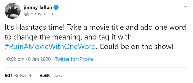 Text - jimmy fallon @jimmyfallon It's Hashtags time! Take a movie title and add one word to change the meaning, and tag it with #RuinAMovieWithOneWord. Could be on the show! 10:02 pm · 6 Jan 2020 · Twitter for iPhone 501 Retweets 6.6K Likes