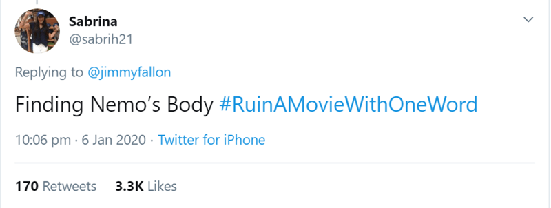 Text - Sabrina @sabrih21 Replying to @jimmyfallon Finding Nemo's Body #RuinAMovieWithOneWord 10:06 pm · 6 Jan 2020 · Twitter for iPhone 3.3K Likes 170 Retweets