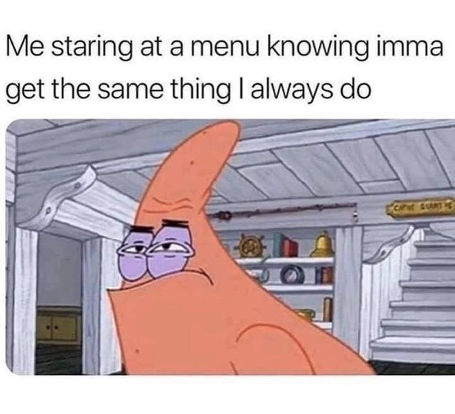 Cartoon - Me staring at a menu knowing imma get the same thing I always do