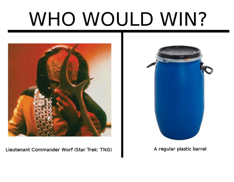 Product - WHO WOULD WIN? A regular plastic barrel Lieutenant Commander Worf (Star Trek: TNG)