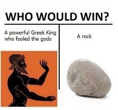 Rock - WHO WOULD WIN? A powerful Greek King who fooled the gods A rock