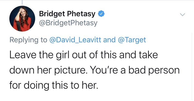 Text - Bridget Phetasy O @BridgetPhetasy Replying to @David_Leavitt and @Target Leave the girl out of this and take down her picture. You're a bad person for doing this to her.