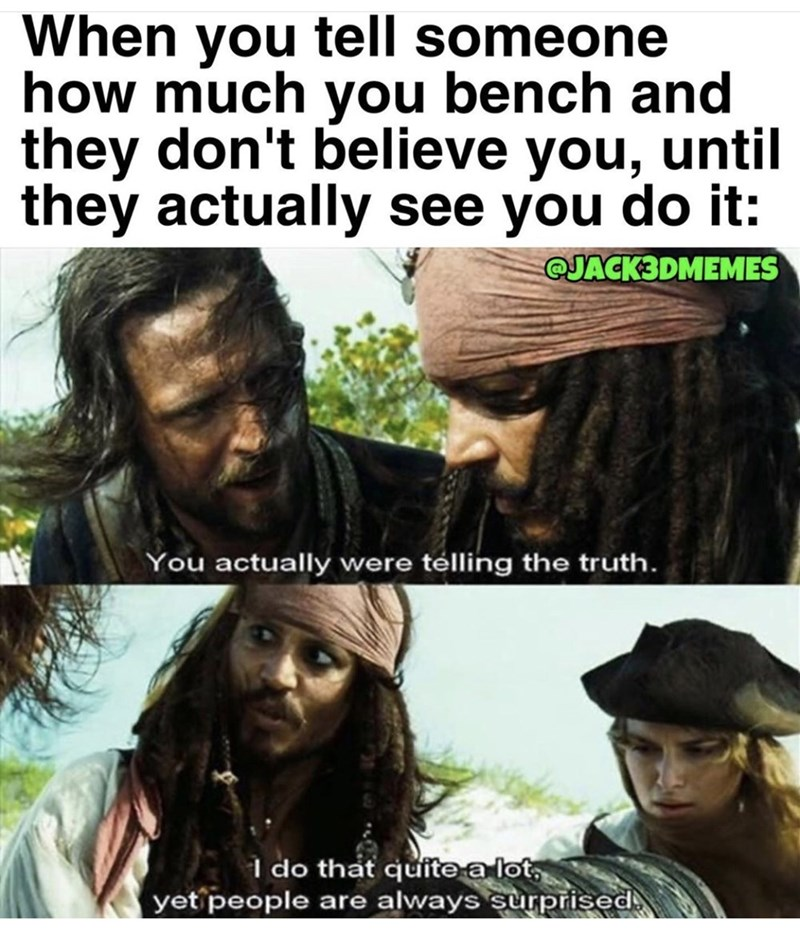 Hair - When you tell someone how much you bench and they don't believe you, until they actually see you do it: @JACK3DMEMES You actually were télling the truth. I do that quite a lot, yet people are always surprised.