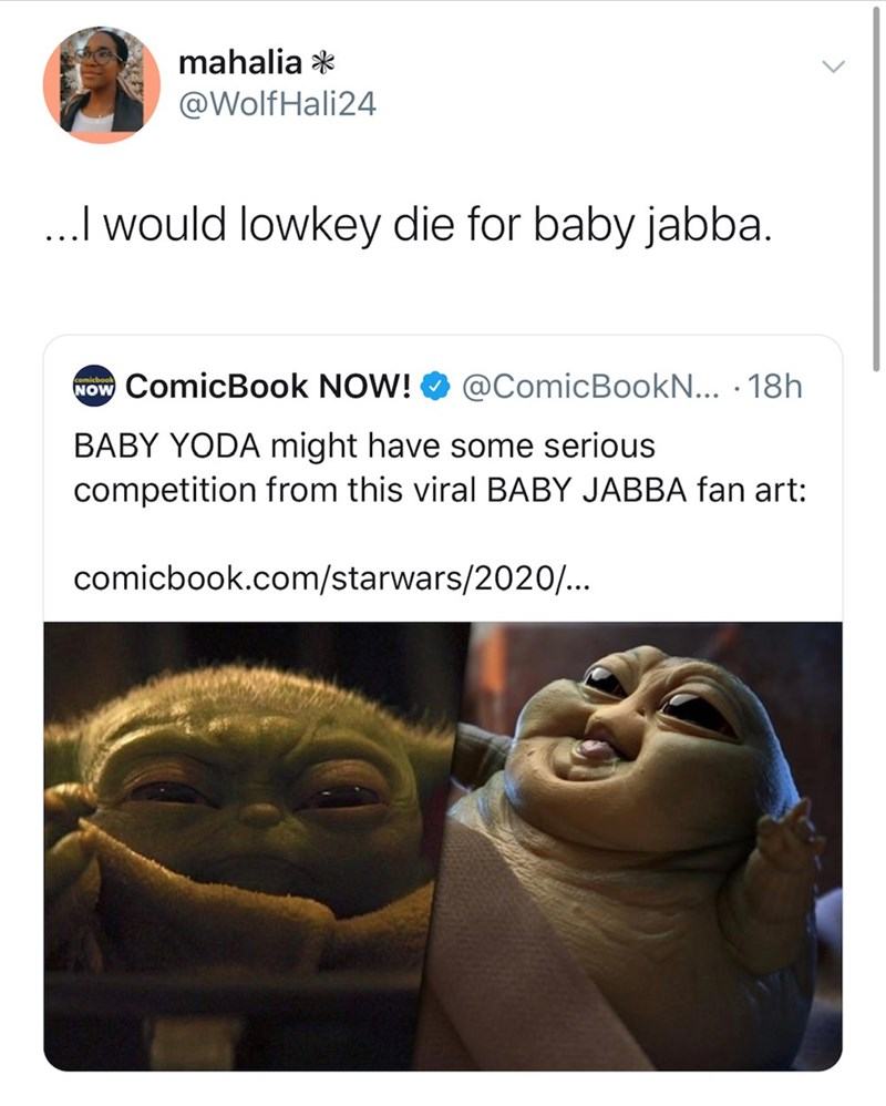Text - mahalia * @WolfHali24 ..I would lowkey die for baby jabba. @ComicBookN... · 18h NOw ComicBook NOW! comicbook BABY YODA might have some serious competition from this viral BABY JABBA fan art: comicbook.com/starwars/2020/...