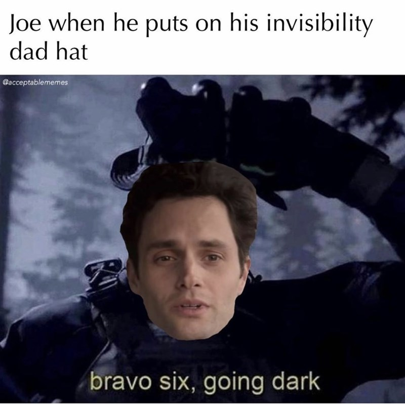 Forehead - Joe when he puts on his invisibility dad hat @acceptablememes bravo six, going dark
