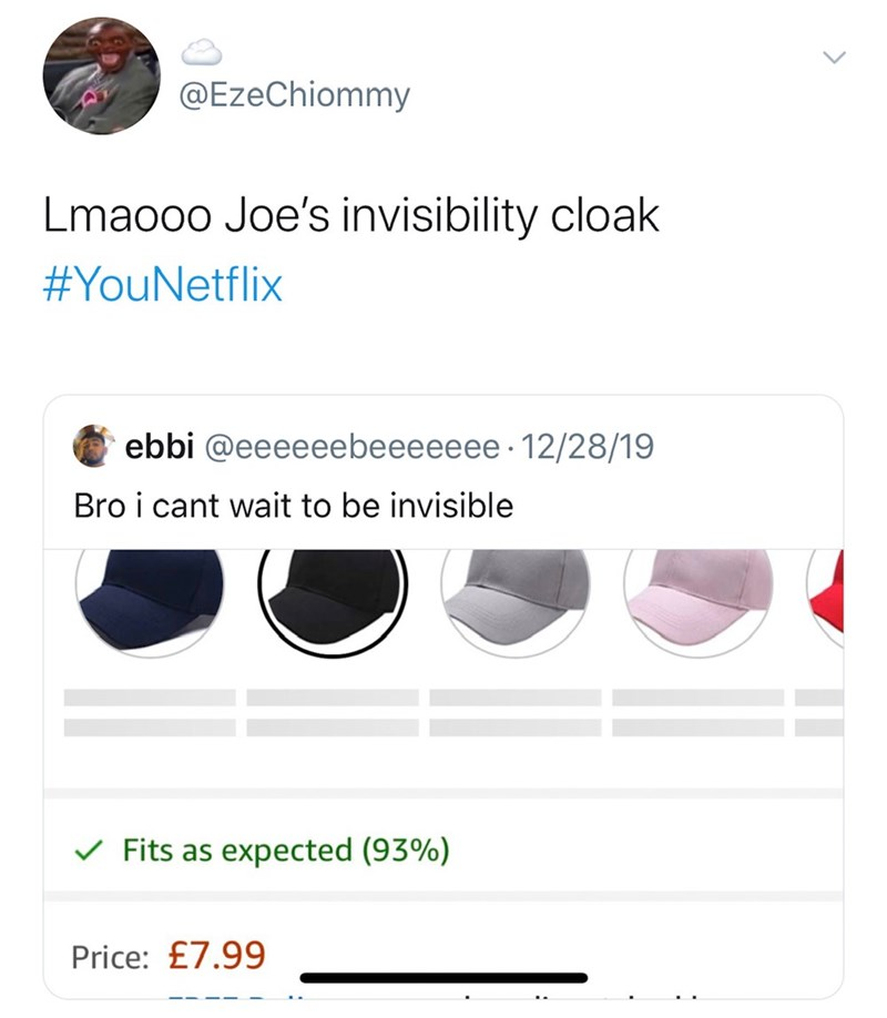 Text - @EzeChiommy Lmaooo Joe's invisibility cloak #YouNetflix ebbi @eeeeeebeeeeeee · 12/28/19 Bro i cant wait to be invisible V Fits as expected (93%) Price: £7.99