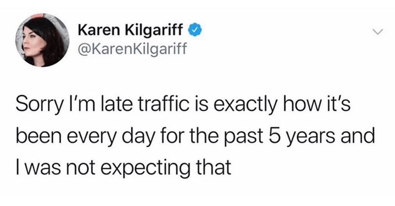 Funny meme tweet about being late for work even though the traffic is exactly how it should be.