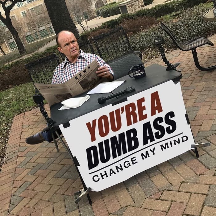 Text - Font - GUDER CROWDER YOU'RE A DUMB ASS CHANGE MY MIND