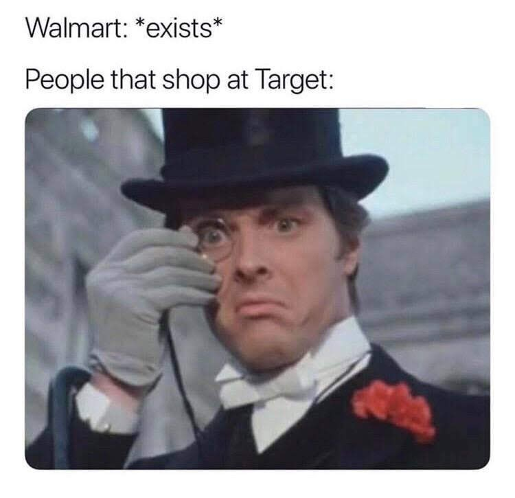 Text - Hat - Walmart: *exists* People that shop at Target: