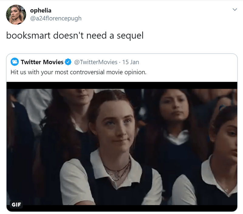Text - ophelia @a24florencepugh booksmart doesn't need a sequel 9 Twitter Movies @TwitterMovies · 15 Jan Hit us with your most controversial movie opinion. GIF