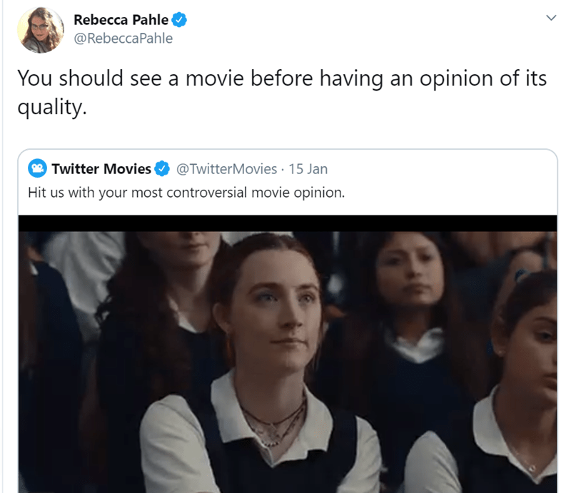 Text - Rebecca Pahle @RebeccaPahle You should see a movie before having an opinion of its quality. 2 Twitter Movies @TwitterMovies · 15 Jan Hit us with your most controversial movie opinion.