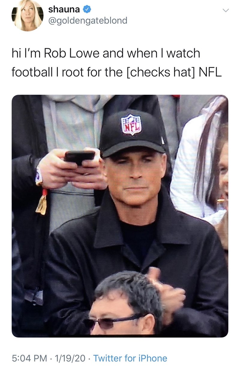 Photo caption - shauna O @goldengateblond hi l'm Rob Lowe and when I watch football I root for the [checks hat] NFL NFL 5:04 PM · 1/19/20 · Twitter for iPhone