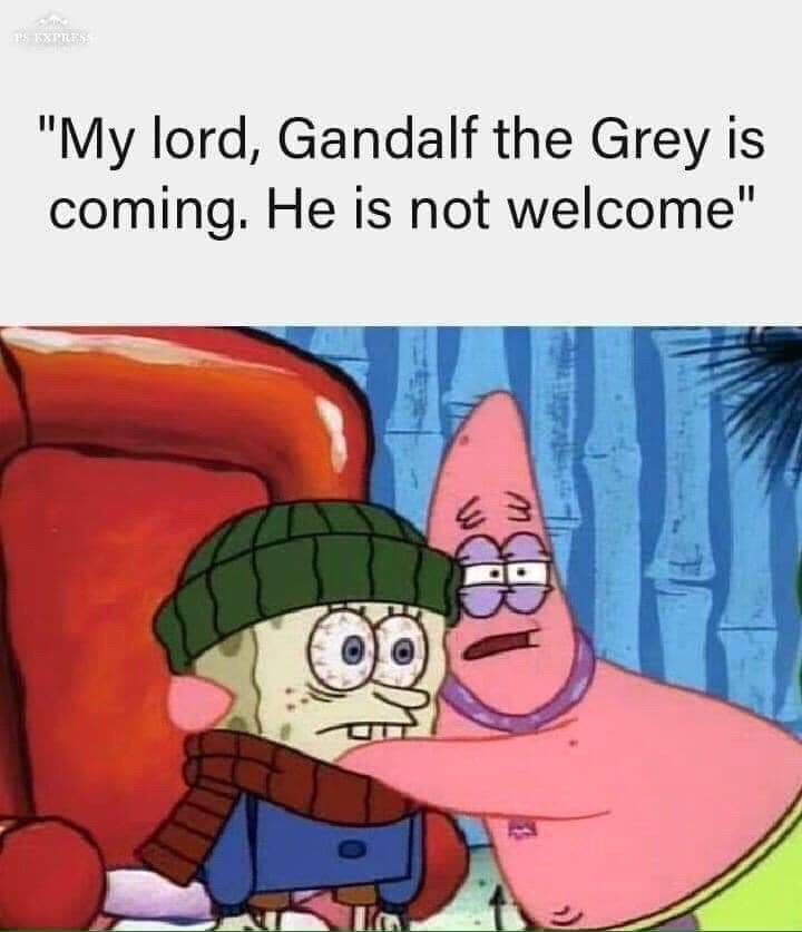 """Cartoon - S EXPRES """"My lord, Gandalf the Grey is coming. He is not welcome"""""""