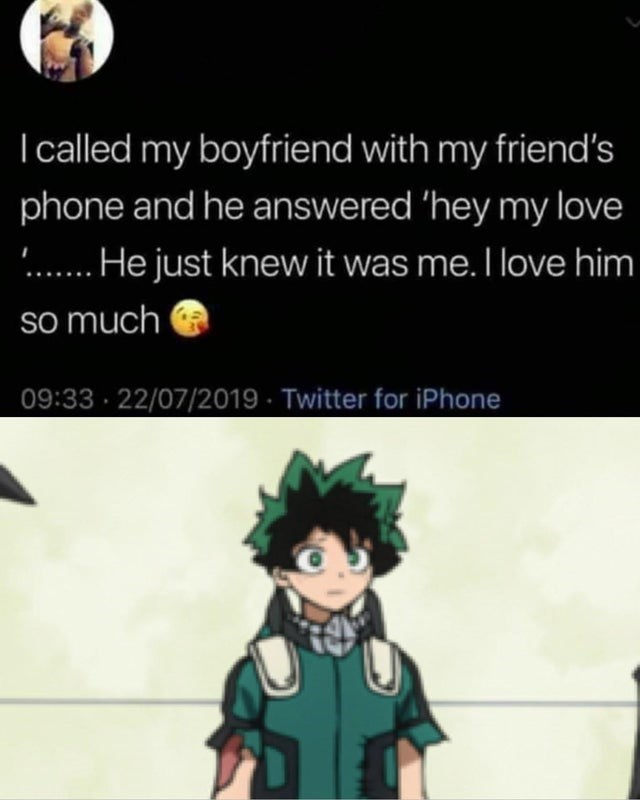 Cartoon - Icalled my boyfriend with my friend's phone and he answered 'hey my love .. He just knew it was me. I love him so much 09:33 · 22/07/2019 · Twitter for iPhone